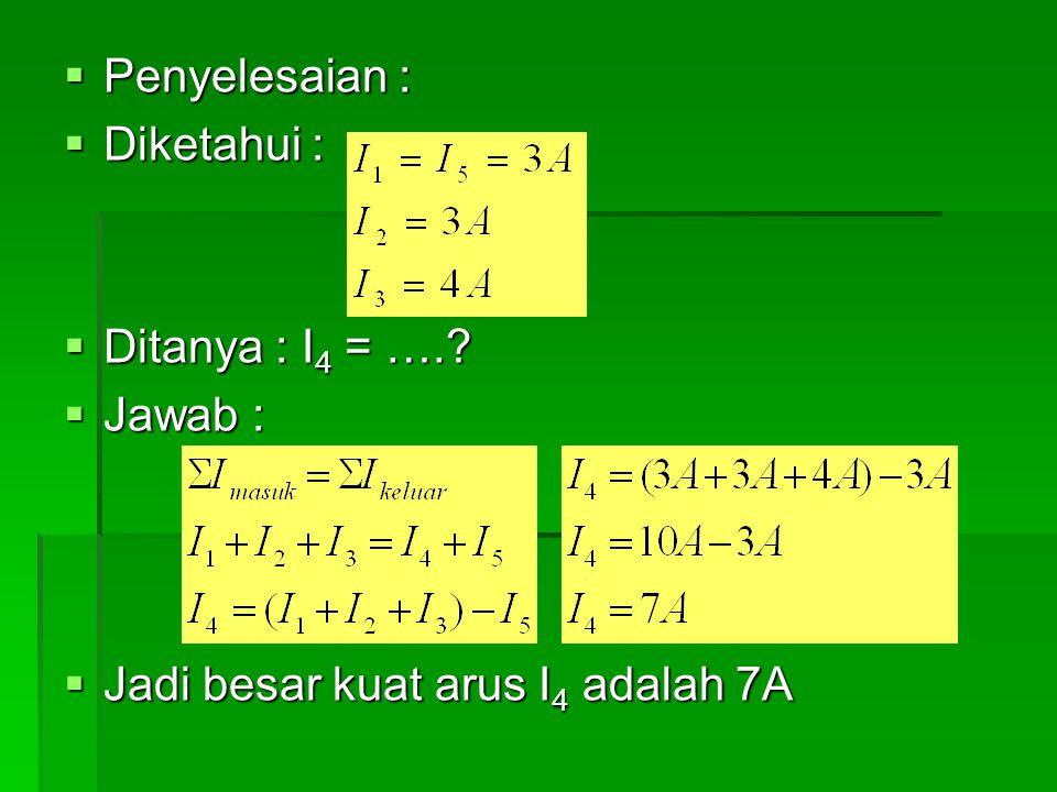 Penyelesaian : Diketahui : Ditanya : I4 = …. Jawab : Jadi besar kuat arus I4 adalah 7A