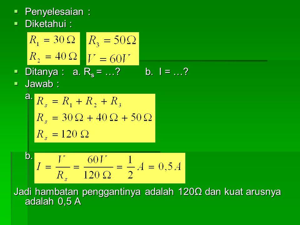 Penyelesaian : Diketahui : Ditanya : a. Rs = … b. I = … Jawab : a. b.