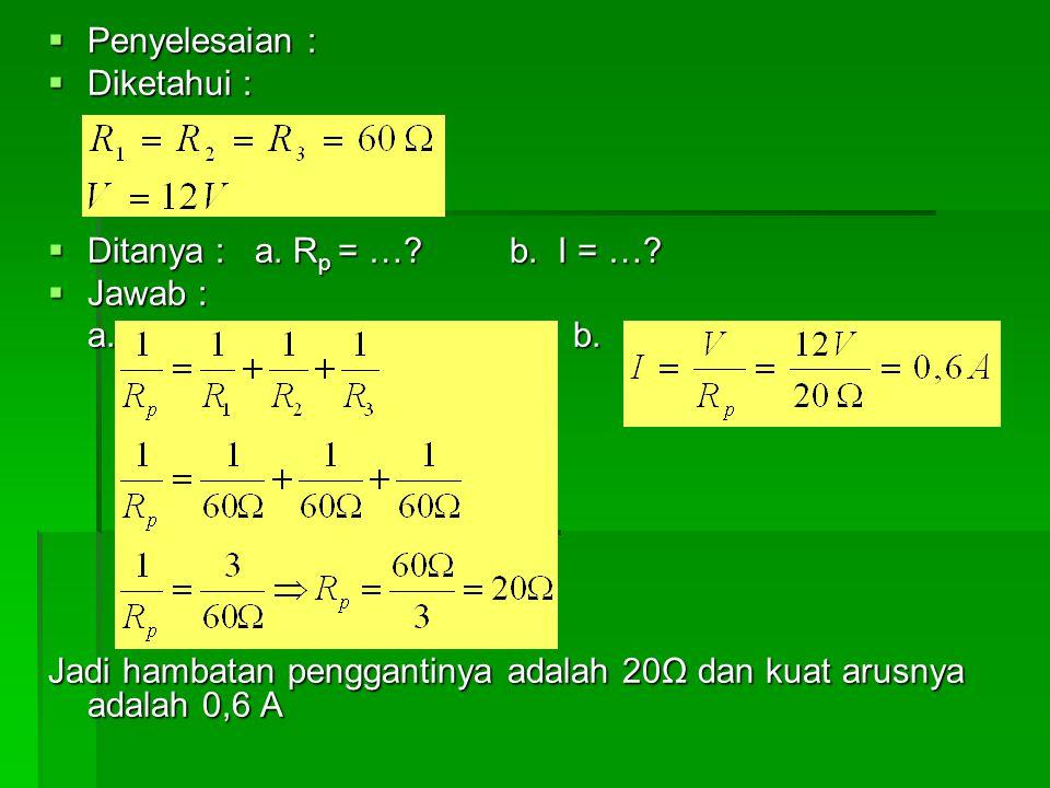 Penyelesaian : Diketahui : Ditanya : a. Rp = … b. I = … Jawab : a. b.