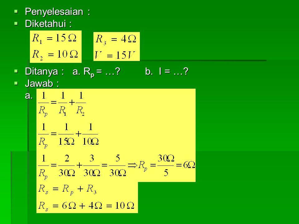 Penyelesaian : Diketahui : Ditanya : a. Rp = … b. I = … Jawab : a.