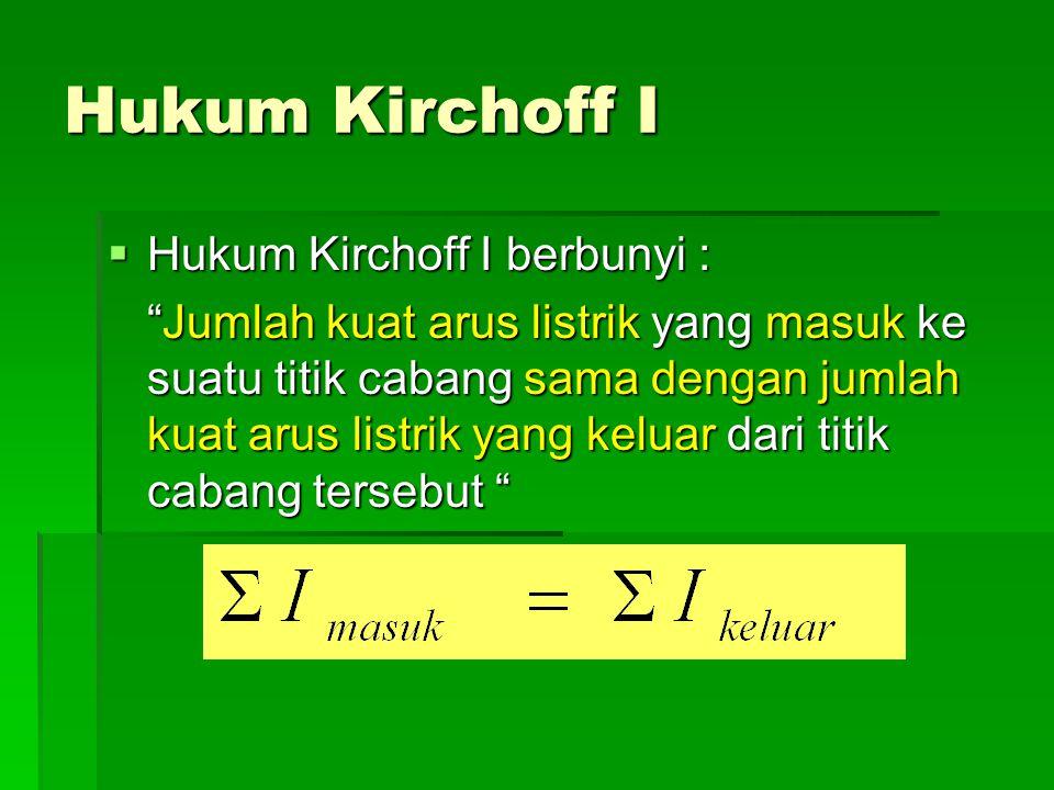 Hukum Kirchoff I Hukum Kirchoff I berbunyi :