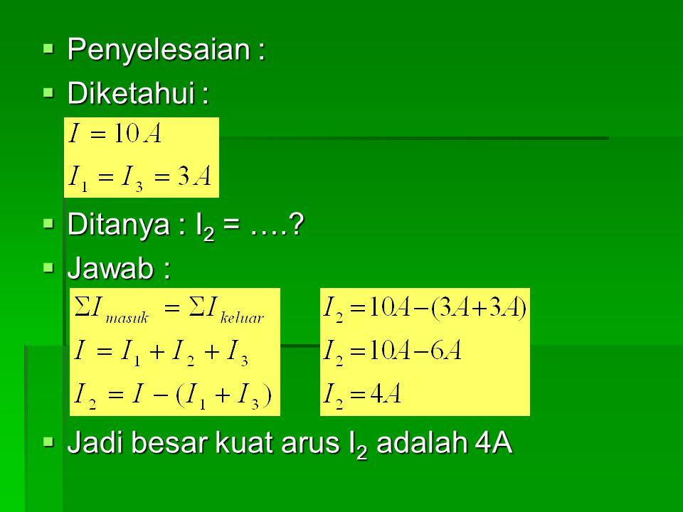 Penyelesaian : Diketahui : Ditanya : I2 = …. Jawab : Jadi besar kuat arus I2 adalah 4A