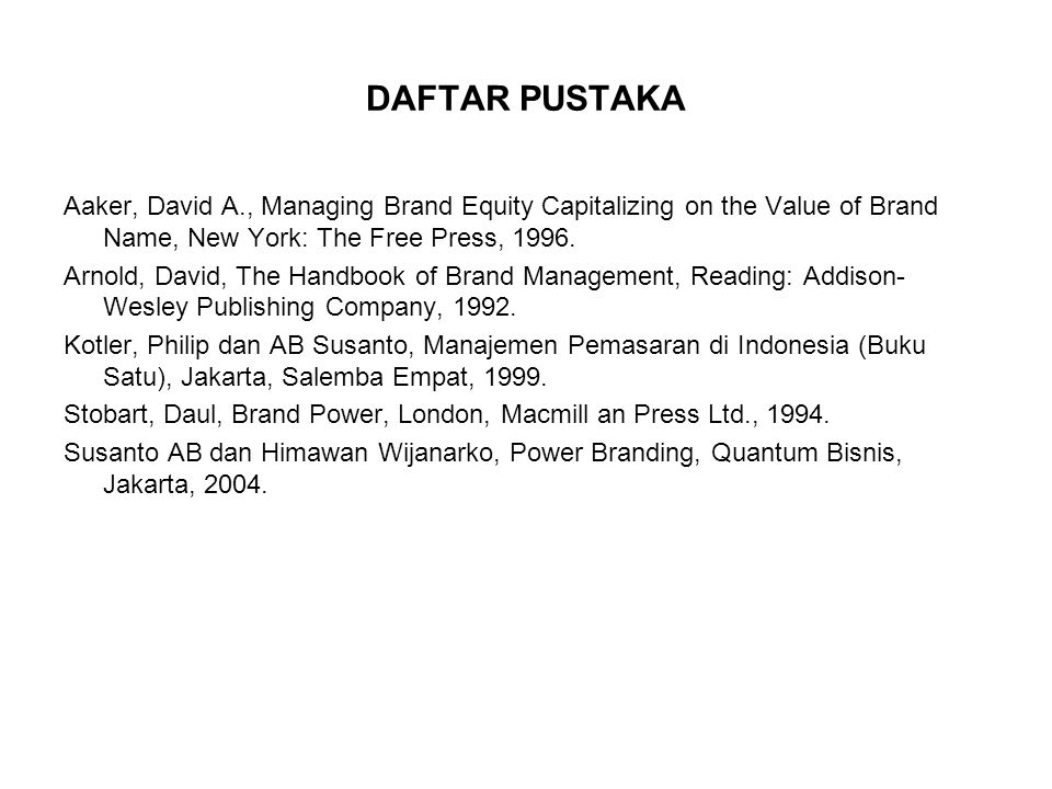 DAFTAR PUSTAKA Aaker, David A., Managing Brand Equity Capitalizing on the Value of Brand Name, New York: The Free Press, 1996.