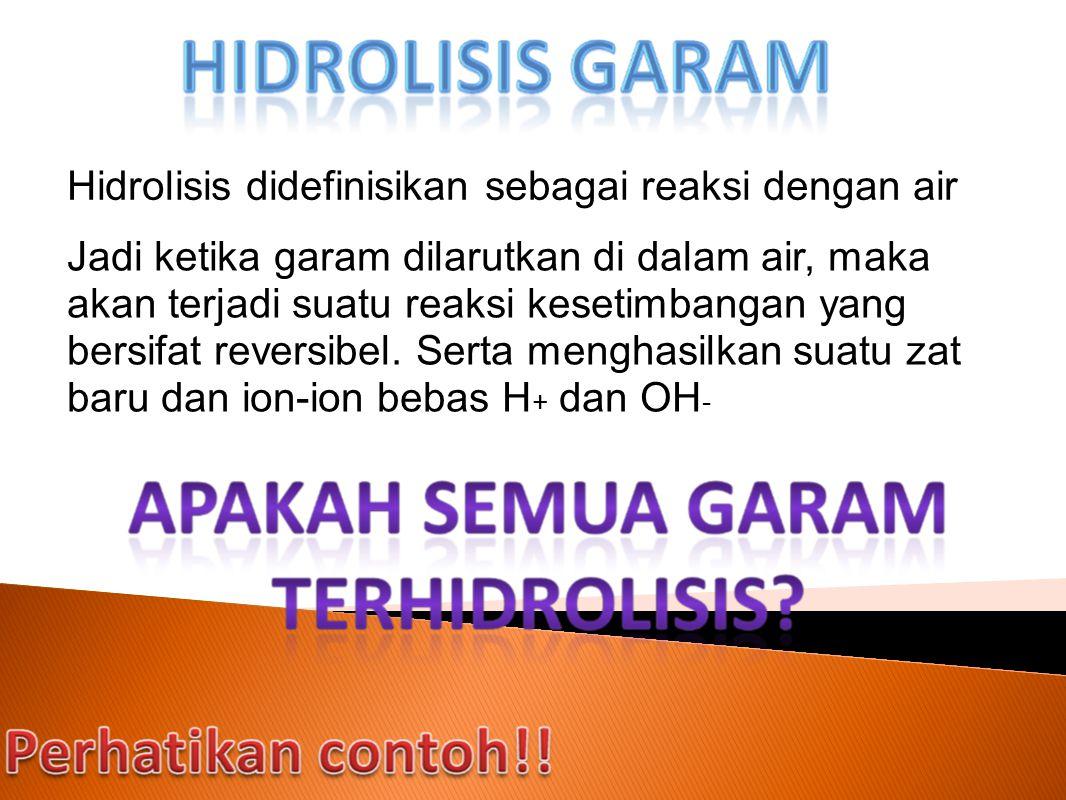 Hidrolisis didefinisikan sebagai reaksi dengan air