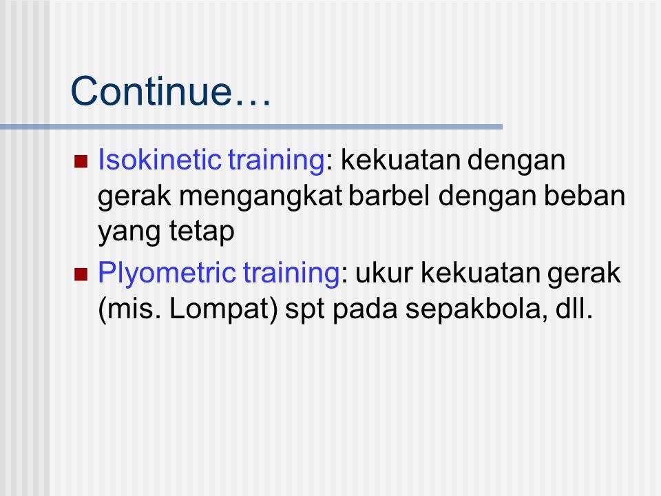 Continue… Isokinetic training: kekuatan dengan gerak mengangkat barbel dengan beban yang tetap.