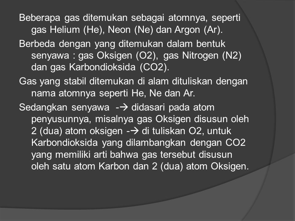 Beberapa gas ditemukan sebagai atomnya, seperti gas Helium (He), Neon (Ne) dan Argon (Ar).
