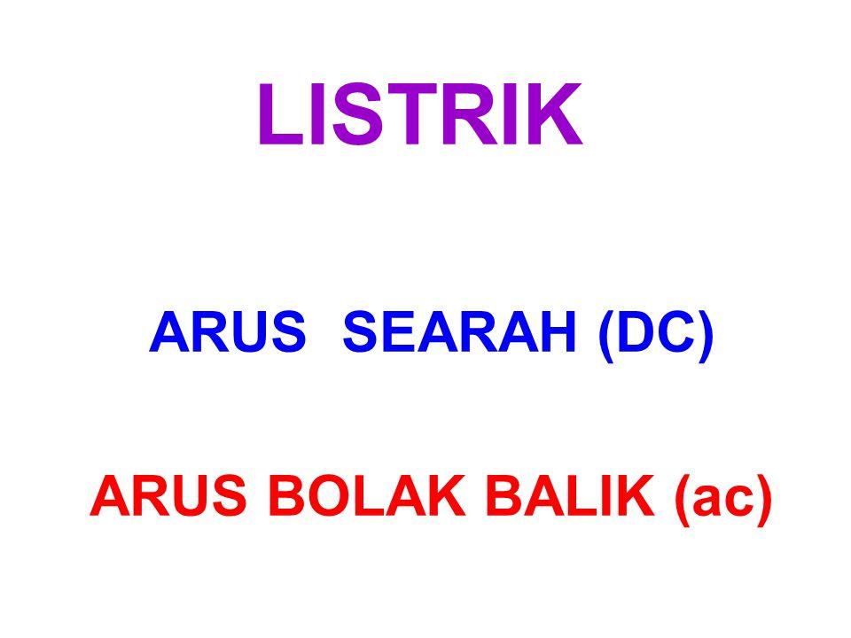 ARUS SEARAH (DC) ARUS BOLAK BALIK (ac)