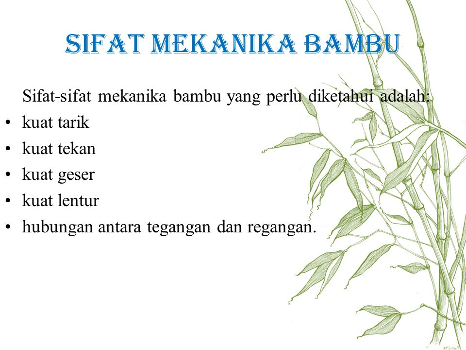 Sifat Mekanika Bambu Sifat-sifat mekanika bambu yang perlu diketahui adalah: kuat tarik. kuat tekan.
