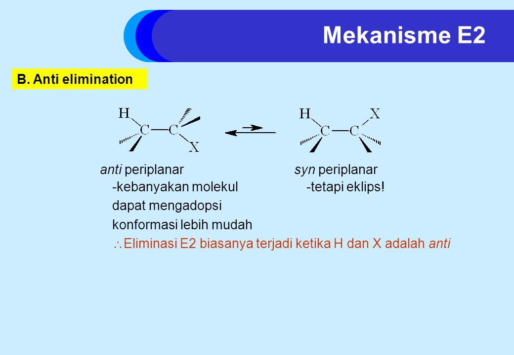 Mekanisme E2 B. Anti elimination anti periplanar