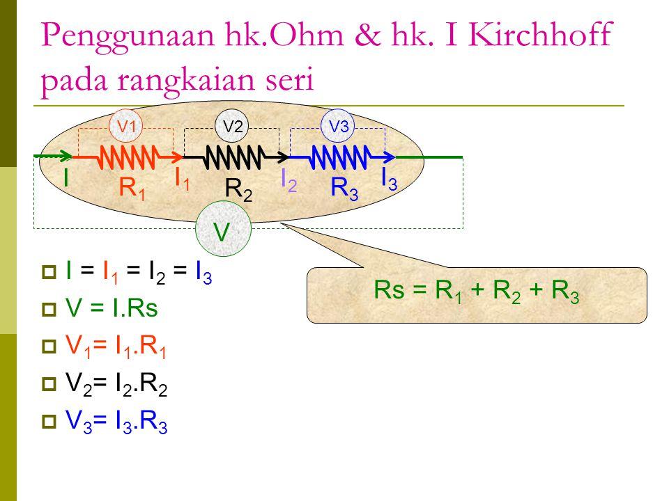 Penggunaan hk.Ohm & hk. I Kirchhoff pada rangkaian seri