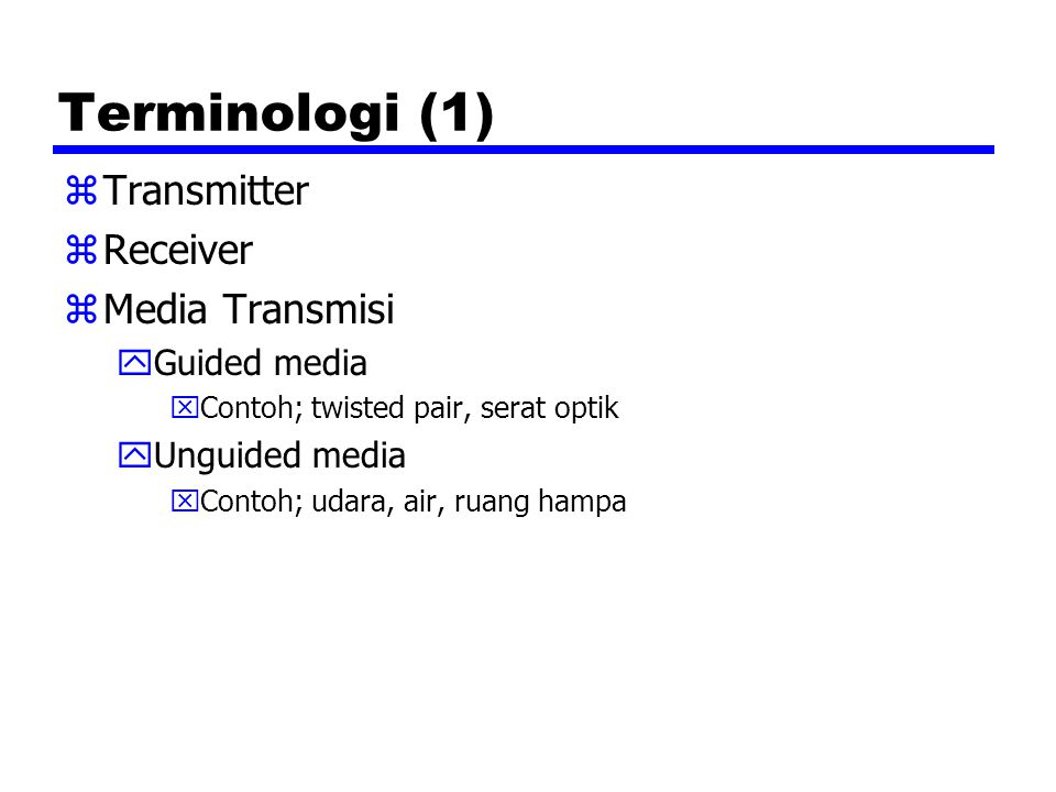 Terminologi (1) Transmitter Receiver Media Transmisi Guided media