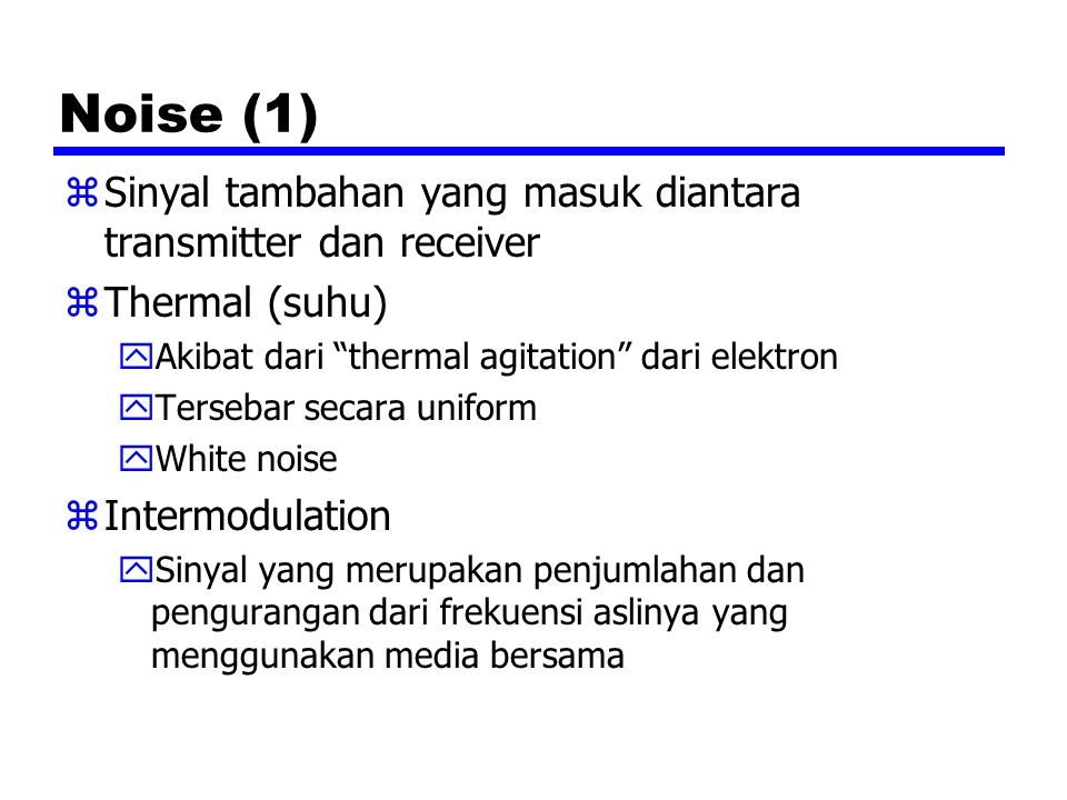 Noise (1) Sinyal tambahan yang masuk diantara transmitter dan receiver