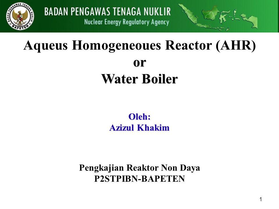 Aqueus Homogeneoues Reactor (AHR) Pengkajian Reaktor Non Daya