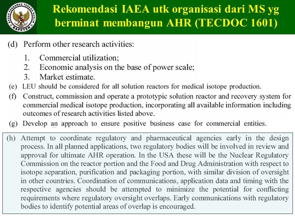 Rekomendasi IAEA utk organisasi dari MS yg berminat membangun AHR (TECDOC 1601)