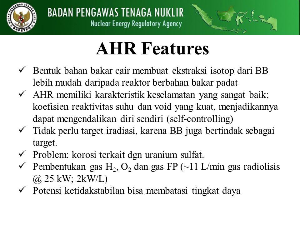 AHR Features Bentuk bahan bakar cair membuat ekstraksi isotop dari BB lebih mudah daripada reaktor berbahan bakar padat.