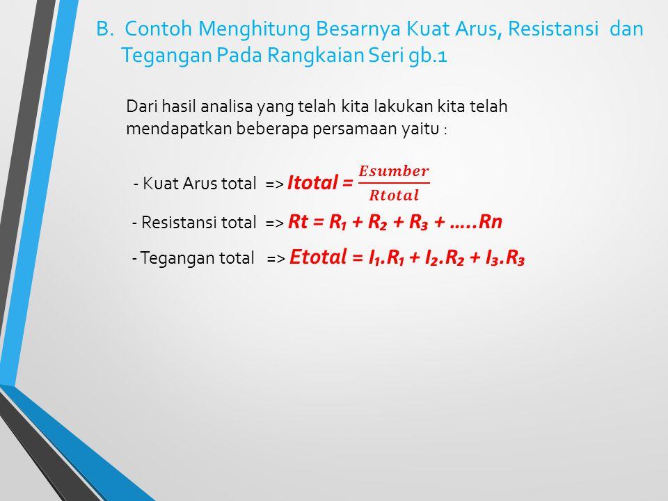 - Resistansi total => Rt = R₁ + R₂ + R₃ + …..Rn