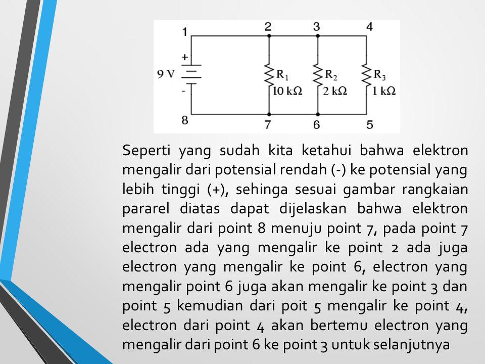 Seperti yang sudah kita ketahui bahwa elektron mengalir dari potensial rendah (-) ke potensial yang lebih tinggi (+), sehinga sesuai gambar rangkaian pararel diatas dapat dijelaskan bahwa elektron mengalir dari point 8 menuju point 7, pada point 7 electron ada yang mengalir ke point 2 ada juga electron yang mengalir ke point 6, electron yang mengalir point 6 juga akan mengalir ke point 3 dan point 5 kemudian dari poit 5 mengalir ke point 4, electron dari point 4 akan bertemu electron yang mengalir dari point 6 ke point 3 untuk selanjutnya