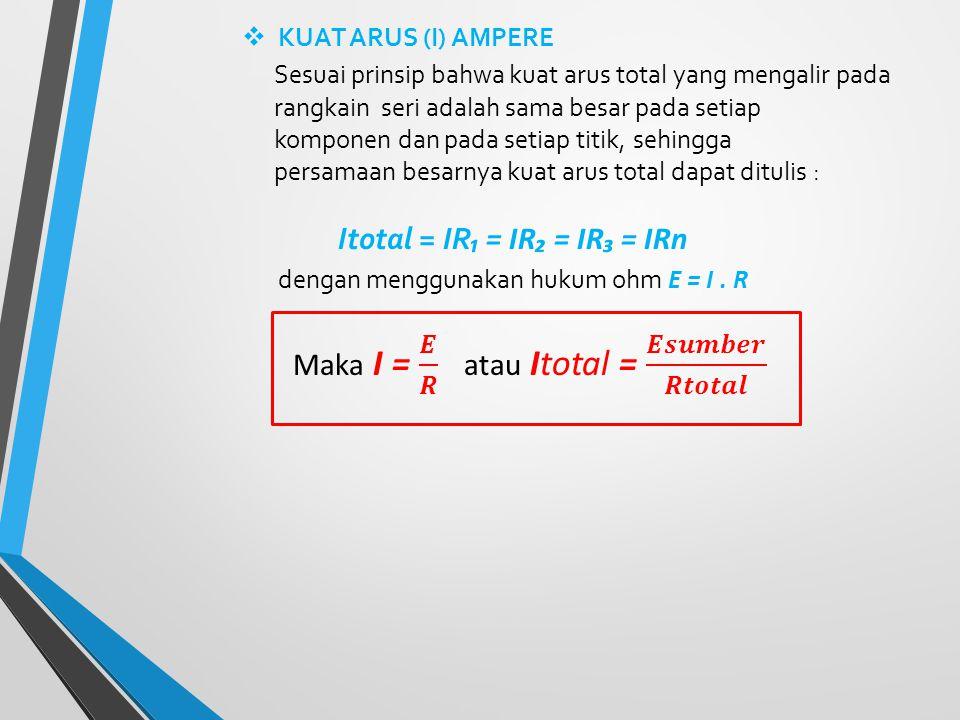 Itotal = IR₁ = IR₂ = IR₃ = IRn dengan menggunakan hukum ohm E = I . R
