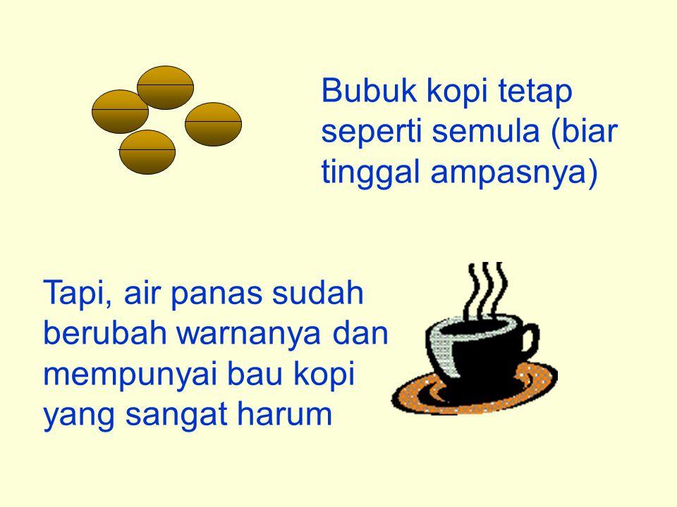 Bubuk kopi tetap seperti semula (biar tinggal ampasnya)