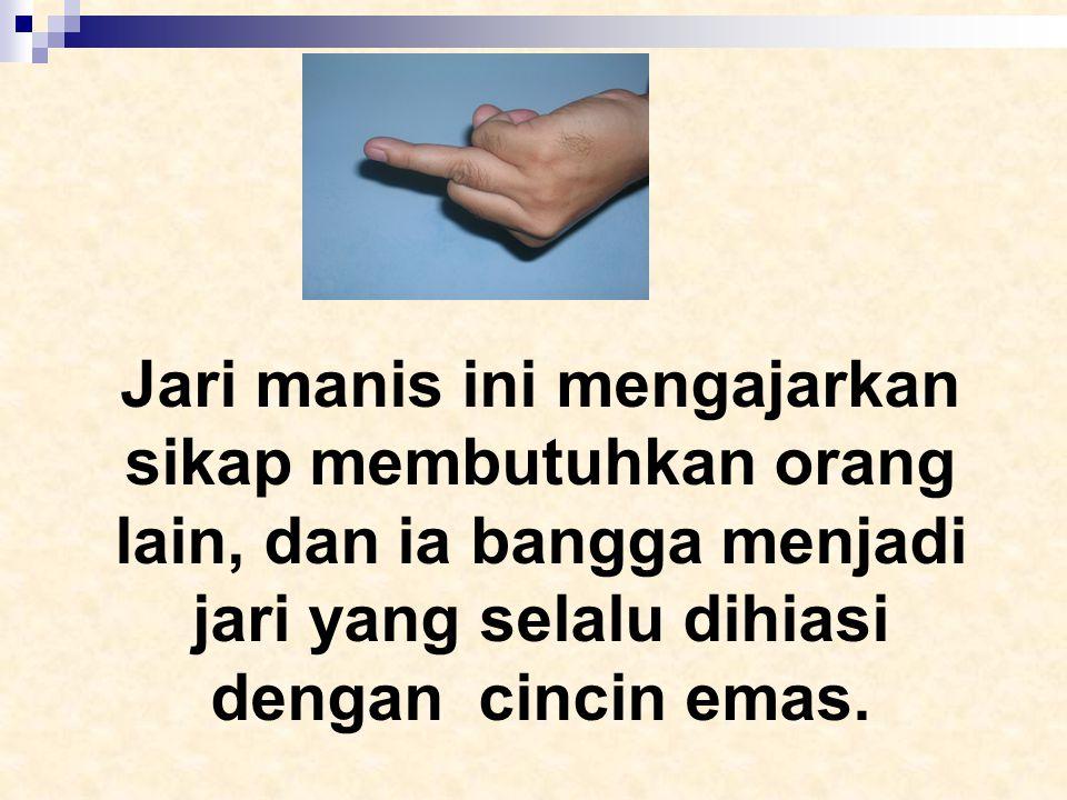 Jari manis ini mengajarkan sikap membutuhkan orang lain, dan ia bangga menjadi jari yang selalu dihiasi dengan cincin emas.