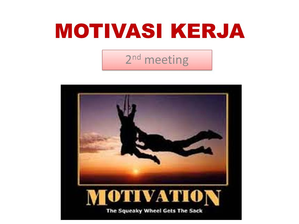 MOTIVASI KERJA 2nd meeting