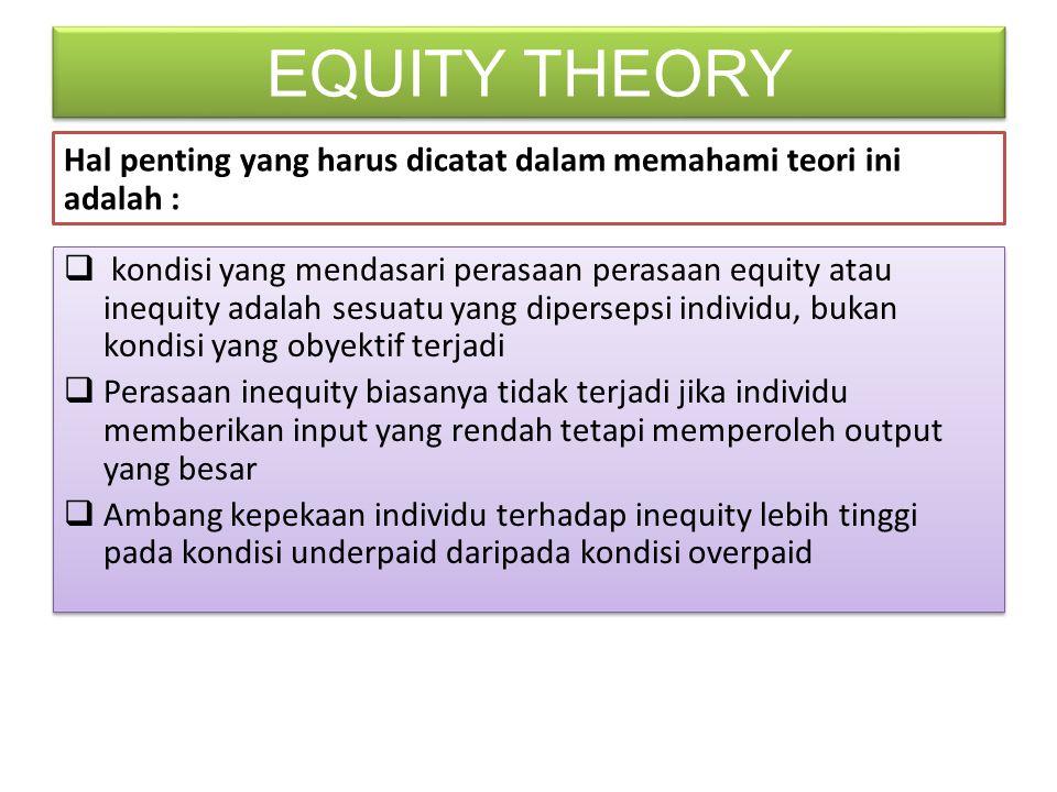EQUITY THEORY Hal penting yang harus dicatat dalam memahami teori ini adalah :