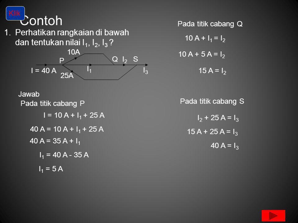 Contoh Perhatikan rangkaian di bawah dan tentukan nilai I1, I2, I3