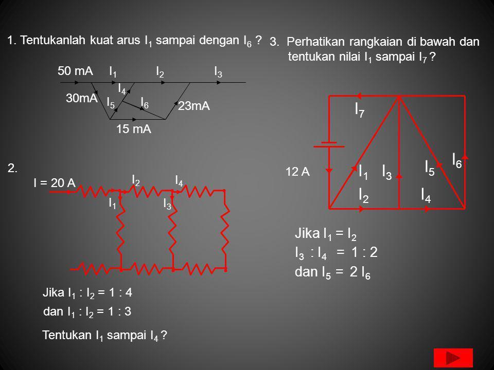 I7 I6 I5 I1 I3 I2 I4 Jika I1 = I2 I3 : I4 = 1 : 2 dan I5 = 2 I6
