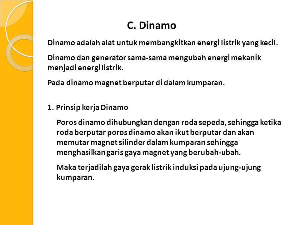 C. Dinamo Dinamo adalah alat untuk membangkitkan energi listrik yang kecil.