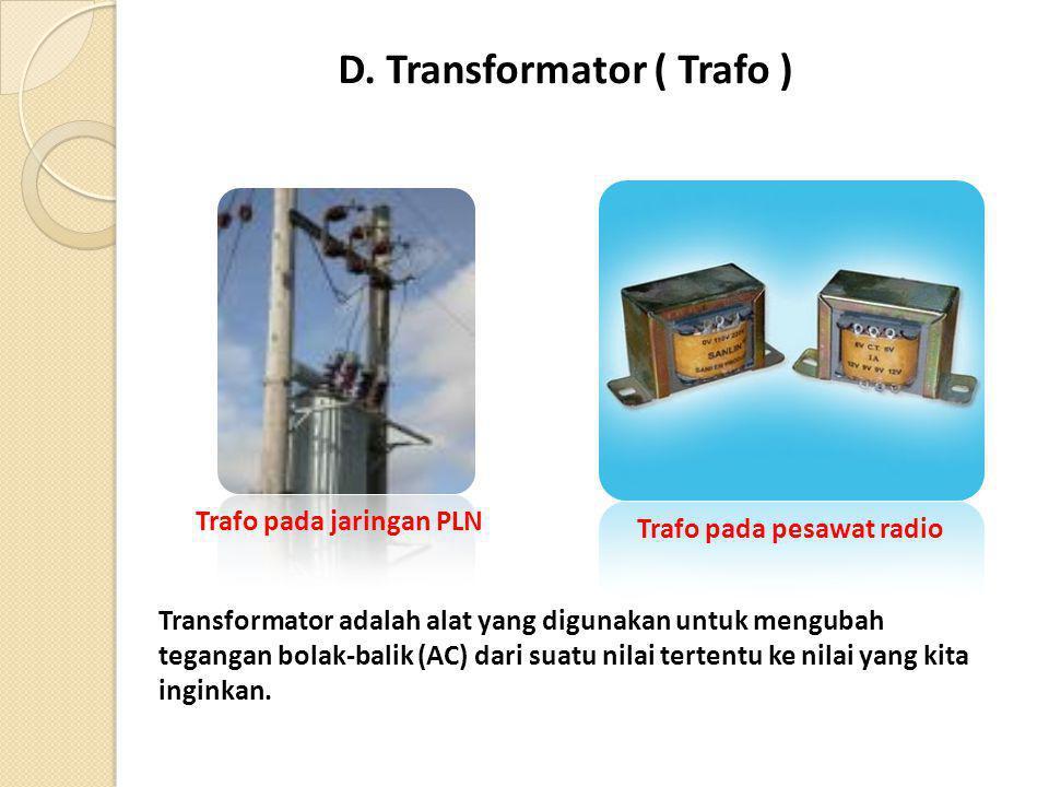 D. Transformator ( Trafo )