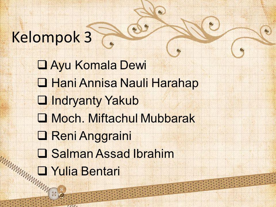 Kelompok 3 Ayu Komala Dewi Hani Annisa Nauli Harahap Indryanty Yakub