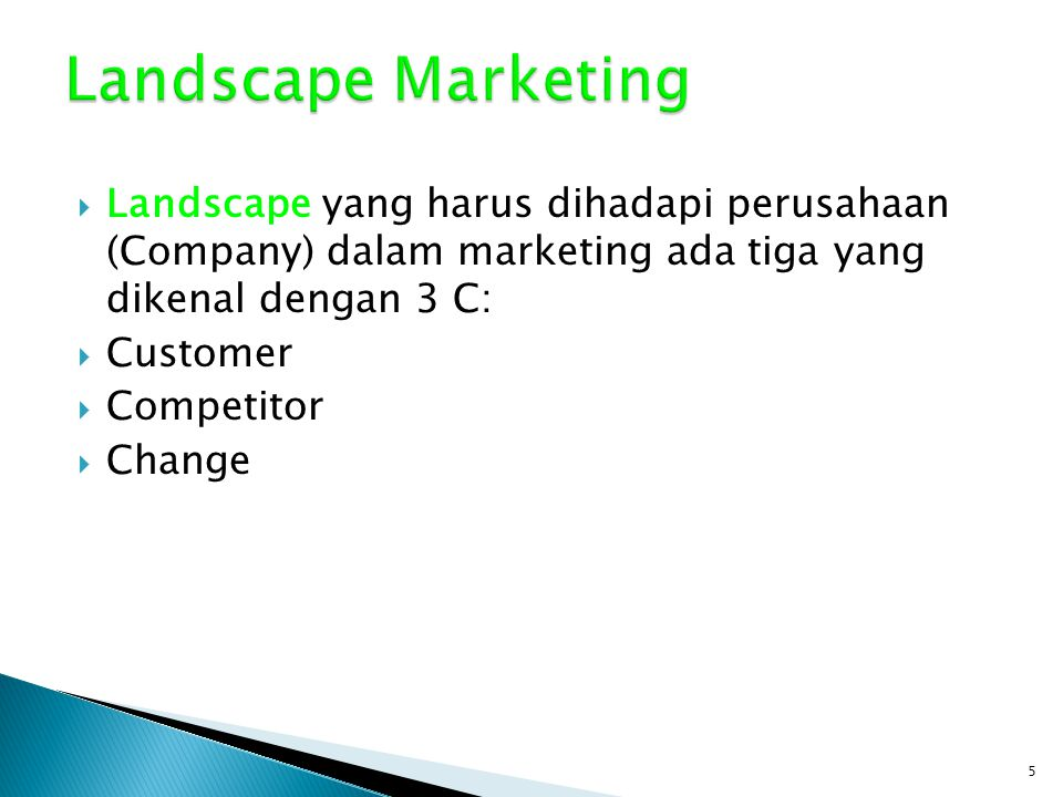 Landscape Marketing Landscape yang harus dihadapi perusahaan (Company) dalam marketing ada tiga yang dikenal dengan 3 C: