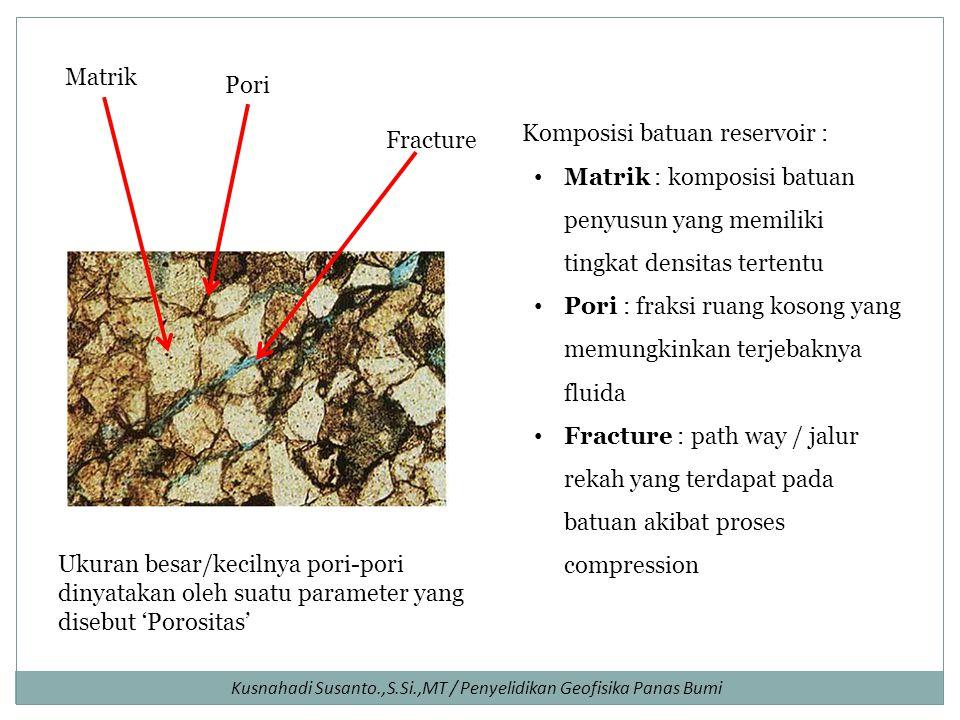 Matrik Pori. Komposisi batuan reservoir : Matrik : komposisi batuan penyusun yang memiliki tingkat densitas tertentu.