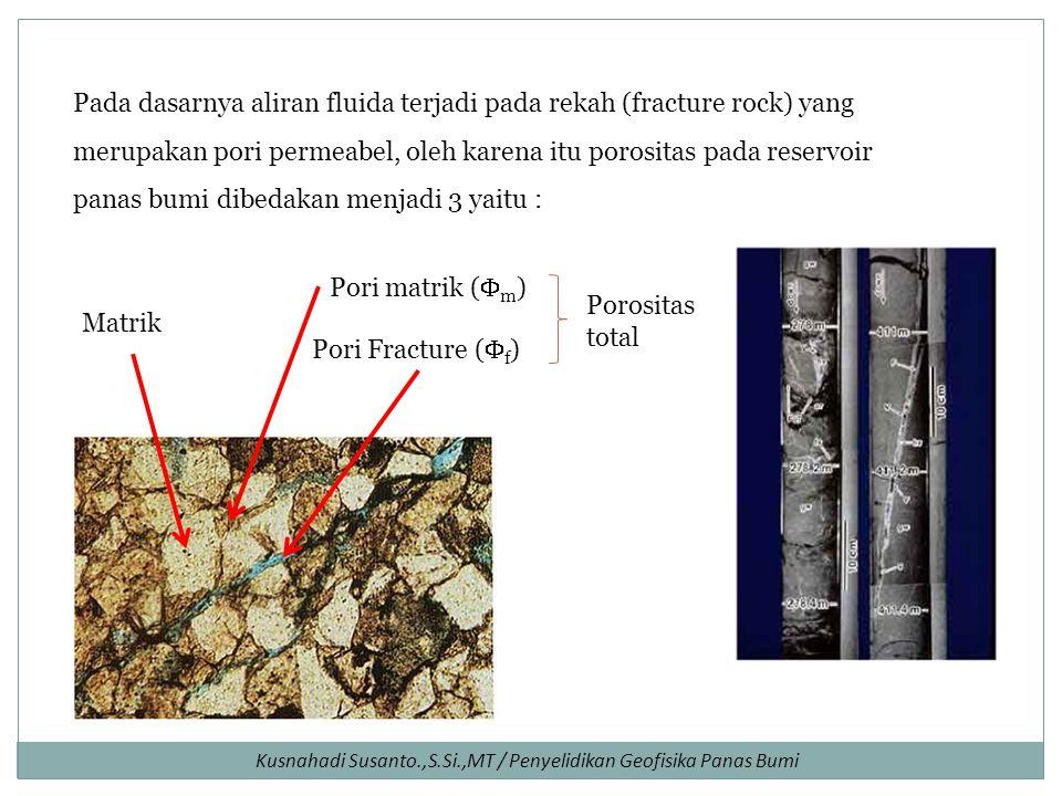 Pada dasarnya aliran fluida terjadi pada rekah (fracture rock) yang merupakan pori permeabel, oleh karena itu porositas pada reservoir panas bumi dibedakan menjadi 3 yaitu :