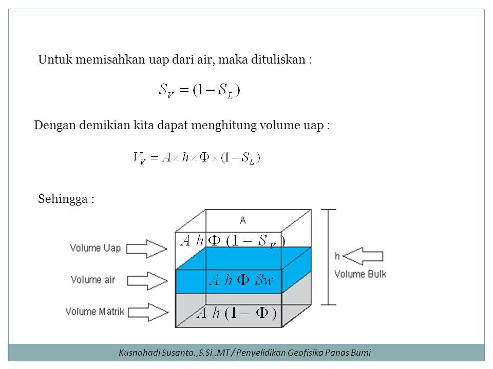 Untuk memisahkan uap dari air, maka dituliskan :
