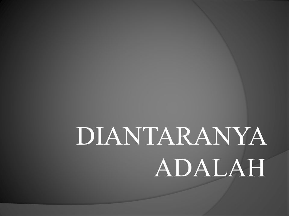 DIANTARANYA ADALAH