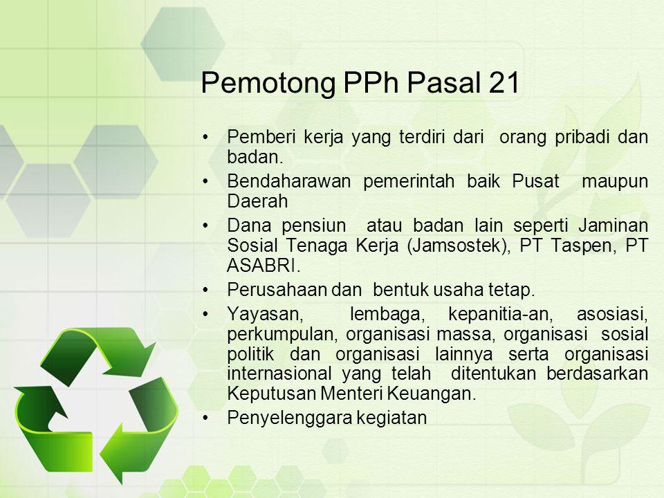 Pemotong PPh Pasal 21 Pemberi kerja yang terdiri dari orang pribadi dan badan. Bendaharawan pemerintah baik Pusat maupun Daerah.