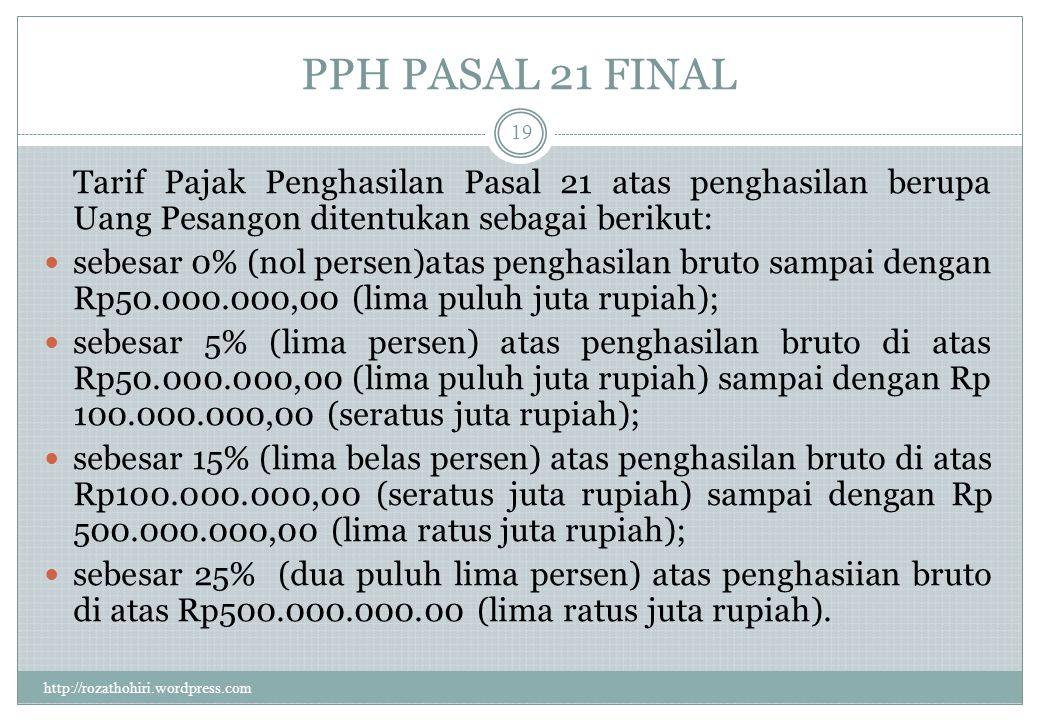 PPH PASAL 21 FINAL Tarif Pajak Penghasilan Pasal 21 atas penghasilan berupa Uang Pesangon ditentukan sebagai berikut: