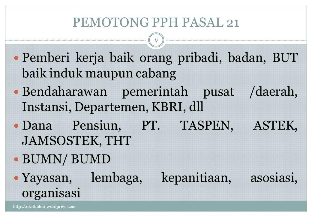 PEMOTONG PPH PASAL 21 Pemberi kerja baik orang pribadi, badan, BUT baik induk maupun cabang.