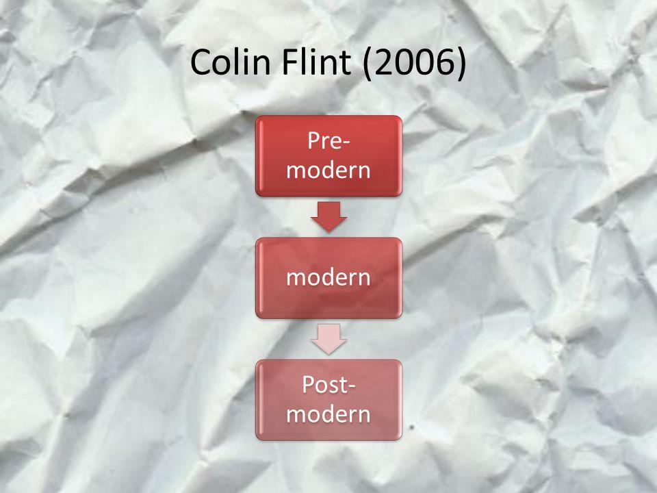 Colin Flint (2006) Pre-modern modern Post-modern