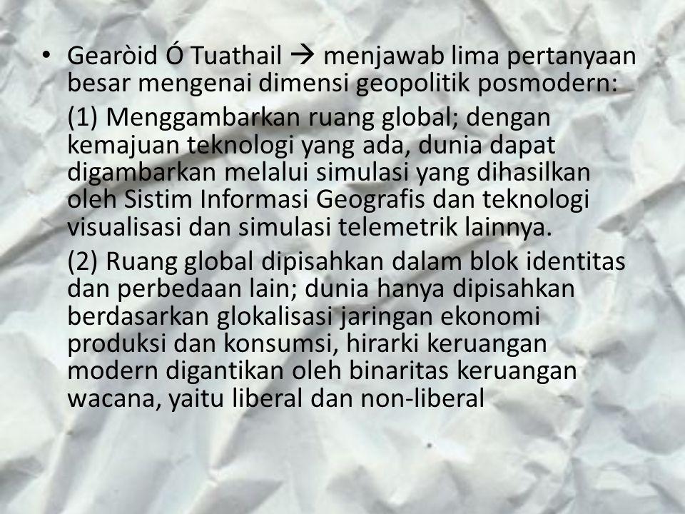 Gearòid Ó Tuathail  menjawab lima pertanyaan besar mengenai dimensi geopolitik posmodern: