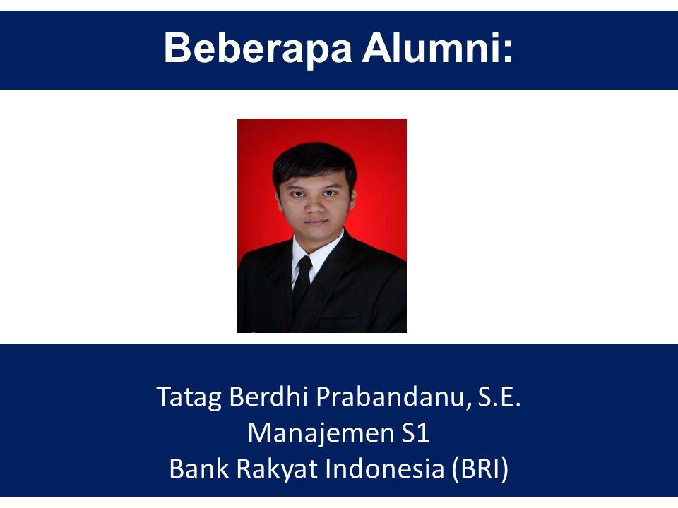Beberapa Alumni: Tatag Berdhi Prabandanu, S.E. Manajemen S1