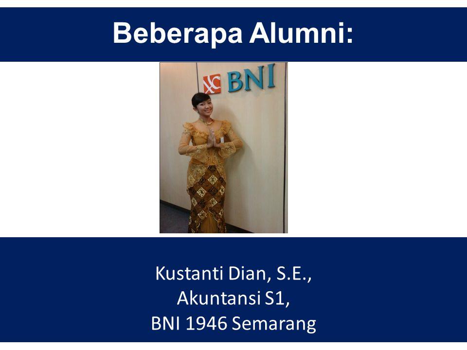 Beberapa Alumni: Kustanti Dian, S.E., Akuntansi S1, BNI 1946 Semarang
