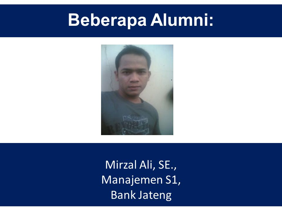 Beberapa Alumni: Mirzal Ali, SE., Manajemen S1, Bank Jateng