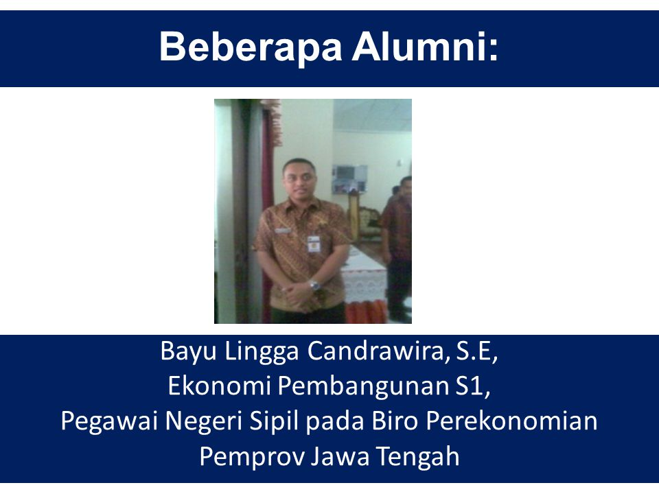 Beberapa Alumni: Bayu Lingga Candrawira, S.E, Ekonomi Pembangunan S1,