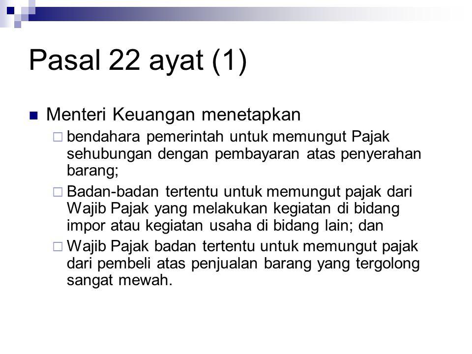 Pasal 22 ayat (1) Menteri Keuangan menetapkan