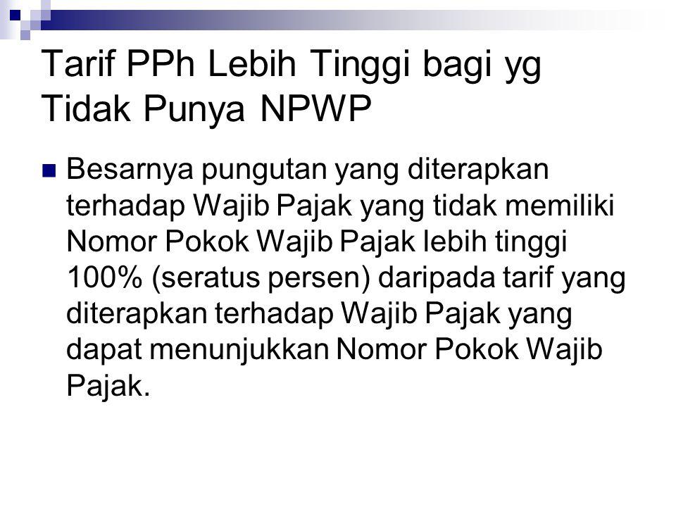 Tarif PPh Lebih Tinggi bagi yg Tidak Punya NPWP