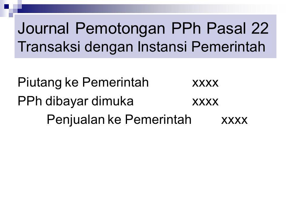 Journal Pemotongan PPh Pasal 22 Transaksi dengan Instansi Pemerintah