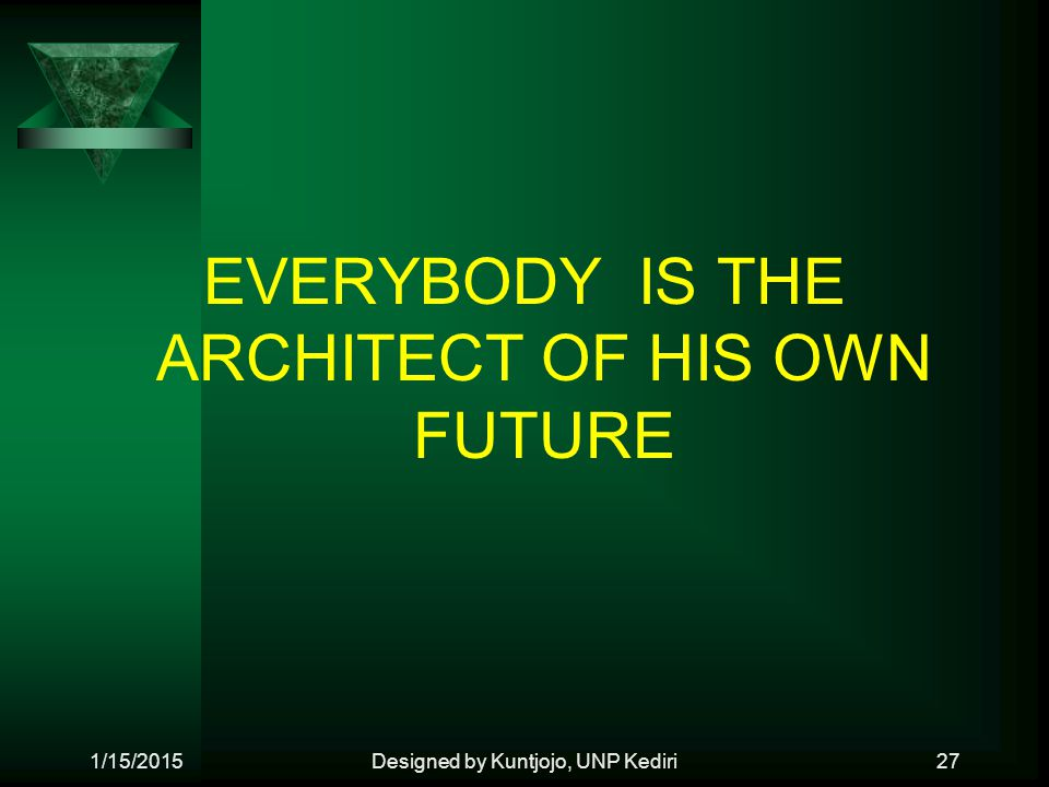 EVERYBODY IS THE ARCHITECT OF HIS OWN FUTURE