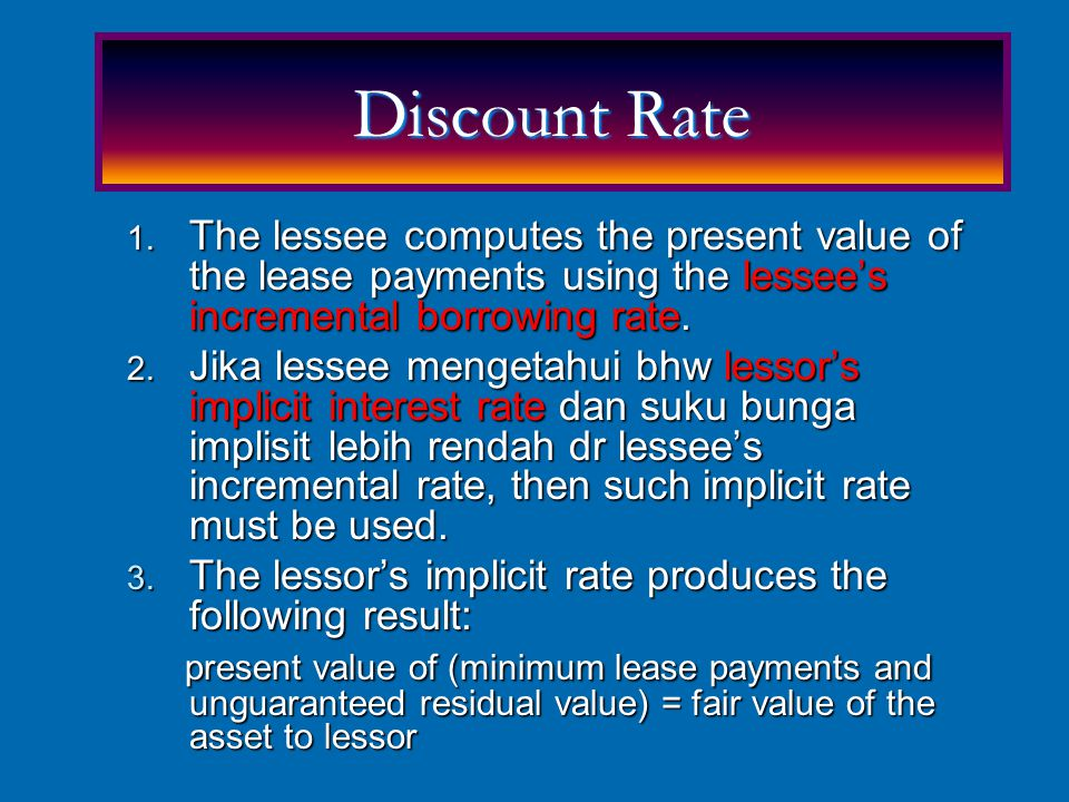 Discount Rate The lessee computes the present value of the lease payments using the lessee's incremental borrowing rate.